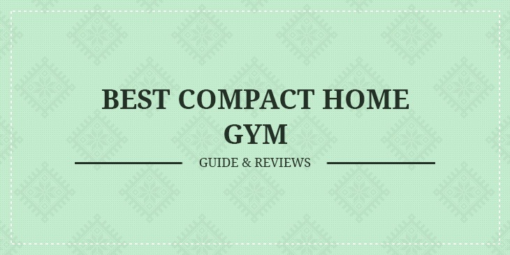 Best Compact Home Gyms Guide Amp Reviews